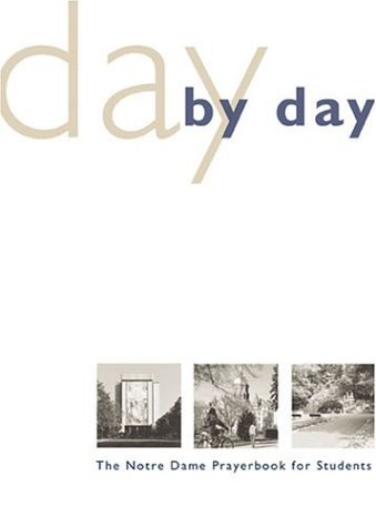 Day by Day: The Notre Dame Prayer Book for Students 9781594710186