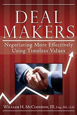 Deal Makers: Negotiating More Effectively Using Timeless Values 9781599555003