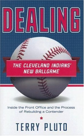 Dealing: The Cleveland Indians New Ballgame: Inside the Front Office and the Process of Rebuilding a Contender 9781598510225