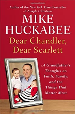 Dear Chandler, Dear Scarlett: A Grandfather's Thoughts on Faith, Family, and the Things That Matter Most 9781595230935