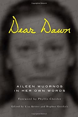 Dear Dawn: Aileen Wuornos in Her Own Words, 1991-2002 9781593762902