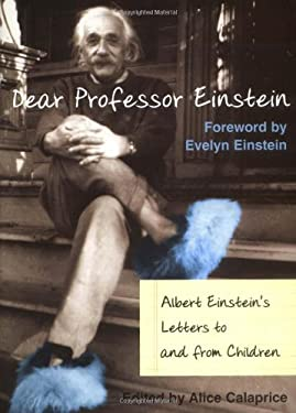Dear Prof. Einstein: Albert Einstein's Letters to and from Children 9781591020158