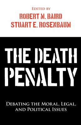 The Death Penalty: Debating the Moral, Legal, and Political Issues 9781591027607