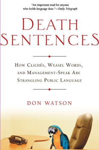 Death Sentences: How Cliches, Weasel Words and Management-Speak Are Strangling Public Language 9781592401406