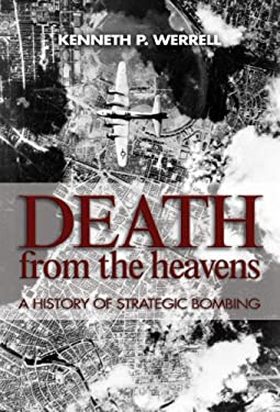 Death from the Heavens: A History of Strategic Bombing 9781591149408