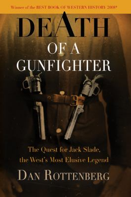 Death of a Gunfighter: The Quest for Jack Slade, the West's Most Elusive Legend 9781594161124