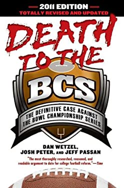 Death to the BCS: The Definitive Case Against the Bowl Championship Series 9781592406869