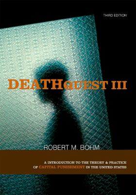 Deathquest III: An Introduction to the Theory & Practice of Capital Punishment in the United States 9781593453152