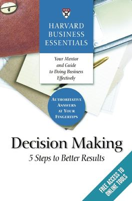 Decision Making: 5 Steps to Better Results 9781591397618
