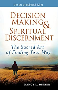 Decision Making & Spiritual Discernment: The Sacred Art of Finding You Way 9781594732898