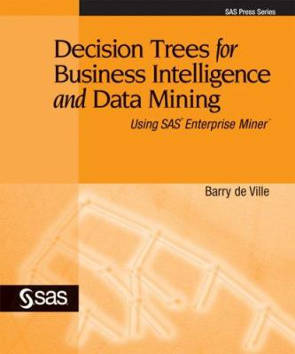 Decision Trees for Business Intelligence and Data Mining: Using SAS Enterprise Miner 9781590475676