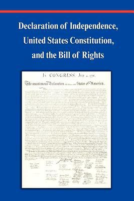 Declaration of Independence, Constitution of the United States of America, Bill of Rights and Constitutional Amendments (Including Images of Original 9781599868394