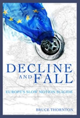 Decline and Fall: Europe's Slow-Motion Suicide 9781594032066