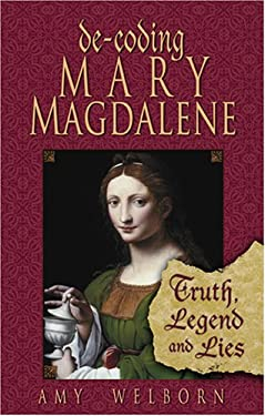 Decoding Mary Magdalene : Truth, Legend, and Lies