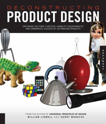 Deconstructing Product Design: Exploring the Form, Function, Usability, Sustainability, and Commercial Success of 100 Amazing Products 9781592533459