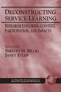 Deconstructing Service-Learning: Research Exploring Context, Particpation, and Impacts (PB) 9781593110703