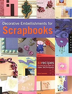 Decorative Embellishments for Scrapbooks: 32 Recipes for Enhancing Your Pages with New Techniques 9781592530250