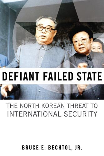 Defiant Failed State: The North Korean Threat to International Security 9781597975315