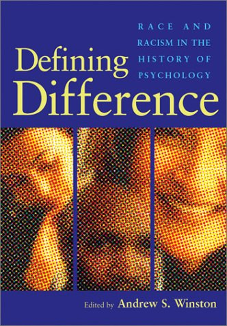 Defining Difference: Race and Racism in the History of Psychology 9781591470274