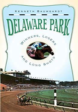 Delaware Park: Winners, Losers and Long Shots 9781596294660