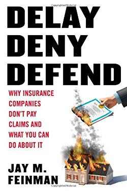 Delay, Deny, Defend: Why Insurance Companies Don't Pay Claims and What You Can Do about It 9781591843153