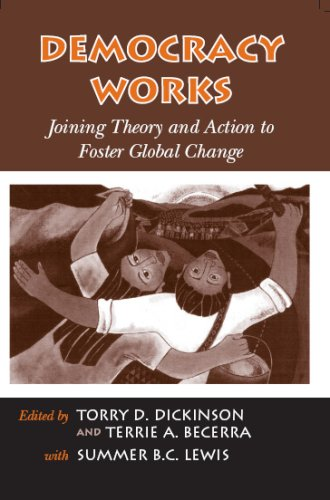 Democracy Works: Joining Theory and Action to Foster Global Change 9781594516030