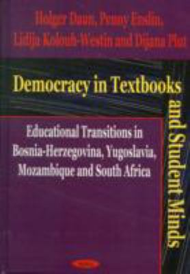 Democracy in Textbooks and Student Minds: Educational Transitions in Bosnia-Herzegovina, Yugoslavia, Mozambique, and South Africa 9781590331941