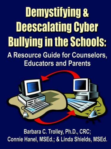 Demystifying and Deescalating Cyber Bullying in the Schools: A Resource Guide for Counselors, Educators and Parents 9781591139980