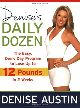 Denise's Daily Dozen: The Easy, Every Day Program to Lose Up to 12 Pounds in 2 Weeks 9781599952444