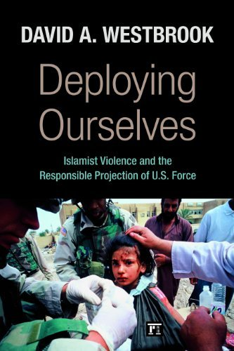 Deploying Ourselves: Islamist Violence and the Responsible Projection of U.S. Force 9781594517440