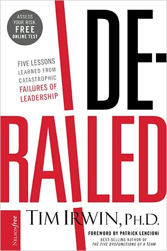 Derailed: Five Lessons Learned from Catastrophic Failures of Leadership [With Nelsonfree] 9781595552747