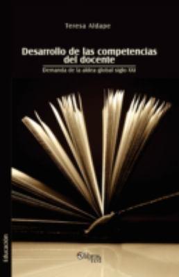 Desarrollo de Las Competencias del Docente. Demanda de La Aldea Global Siglo XXI 9781597543347