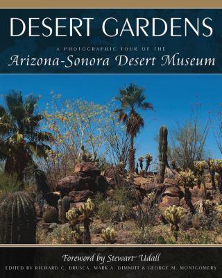 Desert Gardens: A Photographic Tour of the Arizona-Sonora Desert Museum 9781591864585