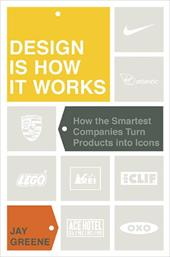 Design Is How It Works: How the Smartest Companies Turn Products Into Icons 7259731
