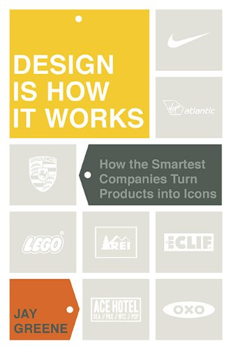 Design Is How It Works: How the Smartest Companies Turn Products Into Icons 9781591843221