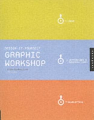 Design-It-Yourself Graphic Workshop: A Step-By-Step Guide 9781592533480