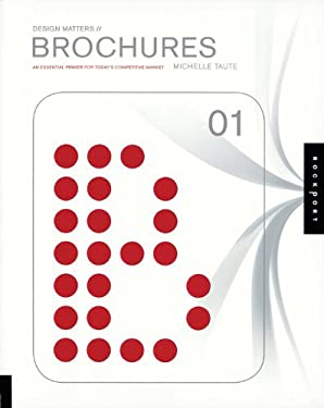 Design Matters: Brochures 01: An Essential Primer for Today's Competitive Market 9781592533985