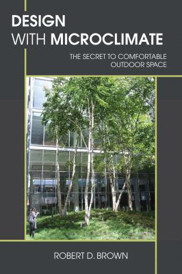Design with Microclimate: The Secret to Comfortable Outdoor Space 9781597267403