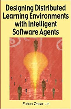 Designing Distributed Learning Environments with Intelligent Software Agents 9781591405016