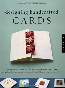 Designing Handcrafted Cards: Step-By-Step Techniques for Crafting 60 Beautiful Cards 9781592530366