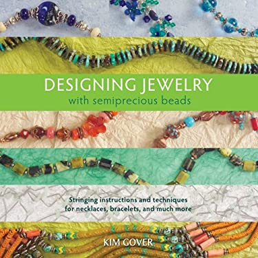 Designing Jewelry with Semiprecious Beads: Stringing Instructions and Techniques for Necklaces, Bracelets, and Much More 9781596681040