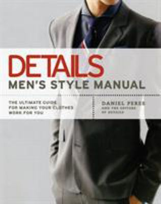 Details Men's Style Manual: The Ultimate Guide for Making Your Clothes Work for You 9781592403288