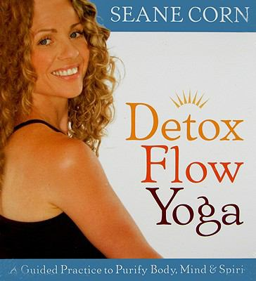 Detox Flow Yoga: A Guided Practice to Purify Body, Mind & Spirit 9781591797128