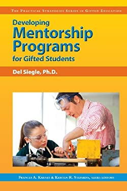 Developing Mentorship Programs for Gifted Students 9781593631727