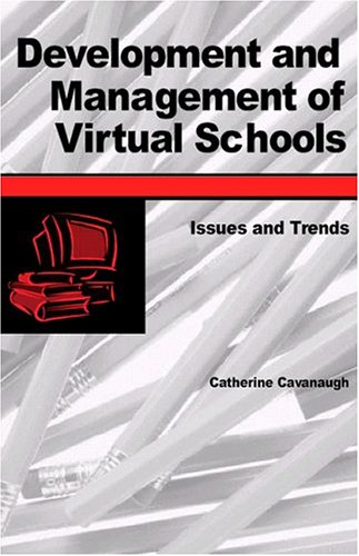 Development and Management of Virtual Schools: Issues and Trends 9781591401544