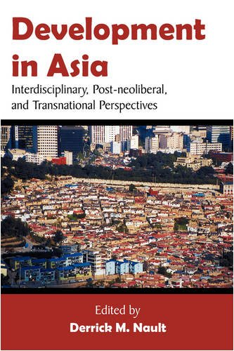 Development in Asia: Interdisciplinary, Post-Neoliberal, and Transnational Perspectives 9781599424880