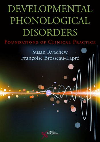 Developmental Phonological Disorders: Foundations Fo Clinical Practice 9781597563772