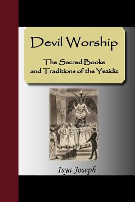 Devil Worship - The Sacred Books and Traditions of the Yezidiz 9781595478214