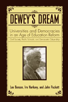 Dewey's Dream: Universities and Democracies in an Age of Education Reform 9781592135912