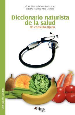 Diccionario Naturista de La Salud de Consulta Rapida 9781597540872